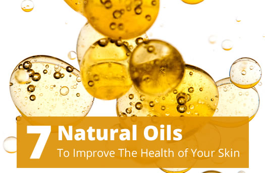 7 natural oils to improve the health of your skin
